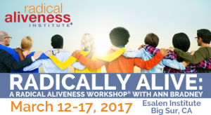 Radically Alive: A Radical Aliveness Workshop® with Ann Bradney @ Esalen Institute, Big Sur, CA | Big Sur | California | United States