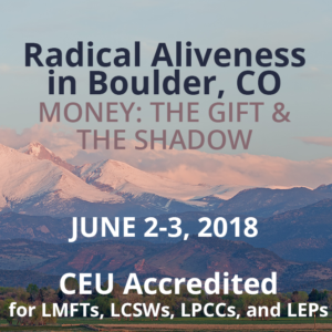 MONEY: THE GIFT & THE SHADOW: A Radical Aliveness Workshop @ The Integral Center | Boulder | Colorado | United States